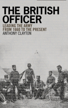 The British Officer : Leading the Army from 1660 to the Present, Paperback Book