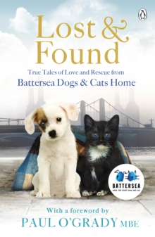 Lost and Found : True tales of love and rescue from Battersea Dogs & Cats Home, Paperback Book