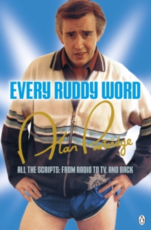 Alan Partridge: Every Ruddy Word : All the Scripts: From Radio to TV. And Back, Paperback Book