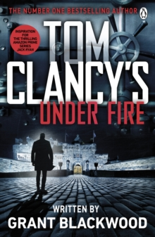 Tom Clancy's Under Fire : INSPIRATION FOR THE THRILLING AMAZON PRIME SERIES JACK RYAN, Paperback Book