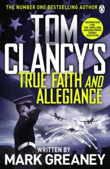 Tom Clancy's True Faith and Allegiance : INSPIRATION FOR THE THRILLING AMAZON PRIME SERIES JACK RYAN, Paperback / softback Book