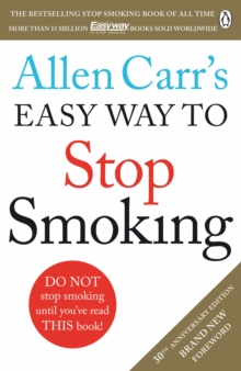 Allen Carr's Easy Way to Stop Smoking : Read this book and you'll never smoke a cigarette again, Paperback / softback Book