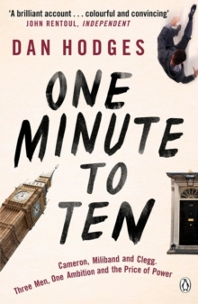 One Minute to Ten : Cameron, Miliband and Clegg. Three Men, One Ambition and the Price of Power, Paperback Book