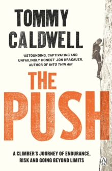 The Push : A Climber's Journey of Endurance, Risk and Going Beyond Limits to Climb the Dawn Wall, Paperback / softback Book