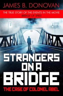 Strangers on a Bridge : The Case of Colonel Abel, Paperback Book