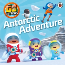 Go Jetters: Antarctic Adventure, Paperback Book