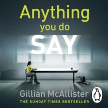 Anything You Do Say : THE ADDICTIVE psychological thriller from the Sunday Times bestselling author, eAudiobook MP3 eaudioBook