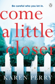 Come a Little Closer : The must-read gripping psychological thriller, Paperback / softback Book
