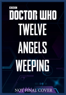 Doctor Who: Twelve Angels Weeping : Twelve stories of the villains from Doctor Who, Hardback Book