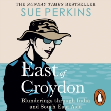 East of Croydon : Travels through India and South East Asia inspired by her BBC 1 series 'The Ganges', eAudiobook MP3 eaudioBook