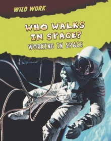 Who Walks in Space? : Working in Space, Paperback Book