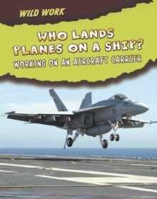 Who Lands Planes on a Ship? : Working on an Aircraft Carrier, Paperback Book