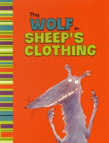 The Wolf in Sheep's Clothing : A Retelling of Aesop's Fable, Paperback Book