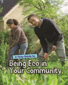 A Teen Guide to Being Eco in Your Community, Hardback Book