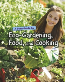 A Teen Guide to Eco-Gardening, Food, and Cooking, Paperback Book