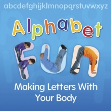 Alphabet Fun : Making  Letters With Your Body, Paperback Book