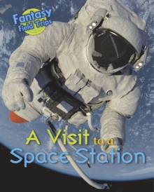 A Visit to a Space Station : Fantasy Field Trips, Hardback Book