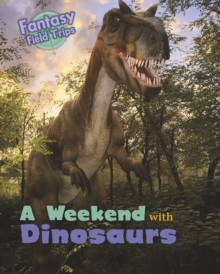 A Weekend with Dinosaurs : Fantasy Field Trips, Paperback Book