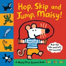 Hop, Skip and Jump, Maisy! : A Maisy First Science Book, Hardback Book