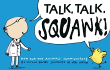 Talk, Talk, Squawk! : How and Why Animals Communicate, Paperback Book
