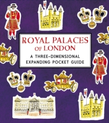 Royal Palaces of London: A Three-Dimensional Expanding Pocket Guide, Hardback Book