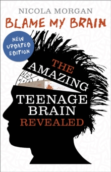 Blame My Brain : the Amazing Teenage Brain Revealed, Paperback Book