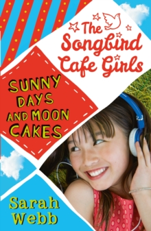 Sunny Days and Moon Cakes (The Songbird Cafe Girls 2), Paperback Book