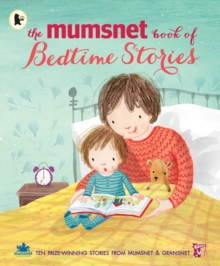 The Mumsnet Book of Bedtime Stories : Ten Prize-winning Stories from Mumsnet and Gransnet, Paperback / softback Book