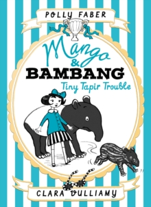 Mango & Bambang: Tiny Tapir Trouble (Book Three), Hardback Book