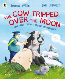 The Cow Tripped Over the Moon and Other Nursery Rhyme Emergencies, Paperback / softback Book