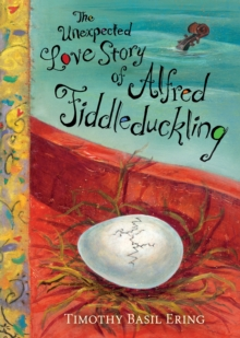 The Unexpected Love Story of Alfred Fiddleduckling, Hardback Book