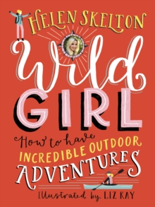 Wild Girl: How to Have Incredible Outdoor Adventures, Hardback Book