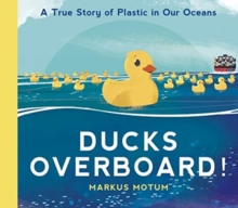 Ducks Overboard!: A True Story of Plastic in Our Oceans, Hardback Book