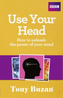 Use Your Head : How to Unleash the Power of Your Mind, Paperback Book