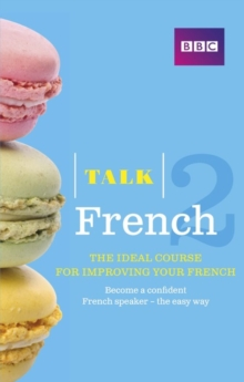 Talk French 2 (Book/CD Pack) : The Ideal Course for Improving Your French, Mixed media product Book