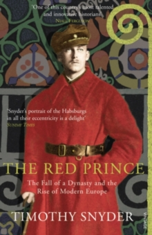 The Red Prince : The Fall of a Dynasty and the Rise of Modern Europe, EPUB eBook