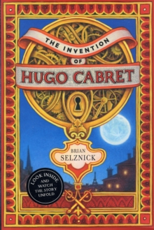The Invention of Hugo Cabret : A Novel in Words and Pictures, Hardback Book