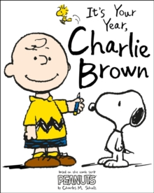 Peanuts: it's Your Year, Charlie Brown! : A Year in the Life of Charlie Brown, Paperback Book