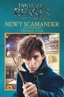 Fantastic Beasts and Where to Find Them: Newt Scamander: Cinematic Guide, Hardback Book