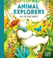 Animal Explorers: Lola the Plant Hunter PB, Paperback / softback Book