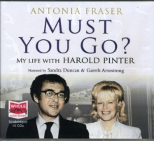 Must You Go? : My Life with Harold Pinter, CD-Audio Book
