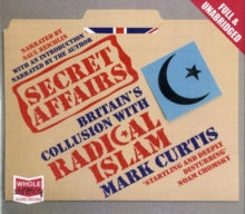 Secret Affairs : Britain's Collusion with Radical Islam, CD-Audio Book