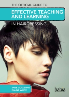 The Official Guide to Effective Teaching and Learning in Hairdressing, Paperback / softback Book