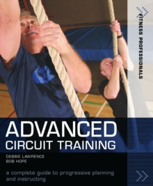 Advanced Circuit Training : A Complete Guide to Progressive Planning and Instructing, Paperback Book
