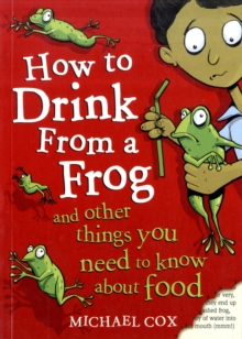 How to Drink from a Frog : And Other Things You Need to Know About Food, Paperback Book