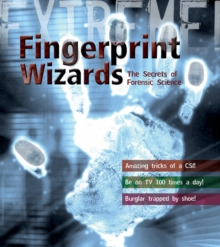 Extreme Science: Fingerprint Wizards : The Secrets of Forensic Science, Paperback / softback Book