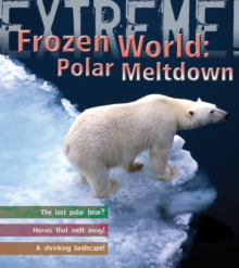 Extreme Science: Polar Meltdown : Life and Death in a Changing World, Paperback Book