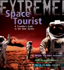 Extreme Science: Space Tourist : A Traveller's Guide to the Solar System, Paperback Book