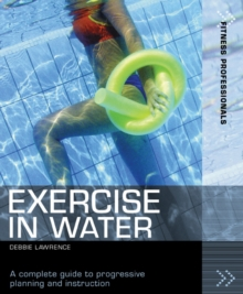 Exercise in Water : A Complete Guide to Progressive Planning and Instruction, Paperback Book