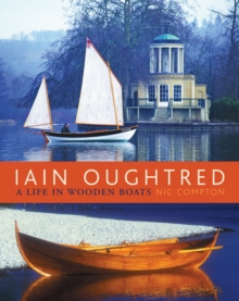 Iain Oughtred : A Life in Wooden Boats, Hardback Book